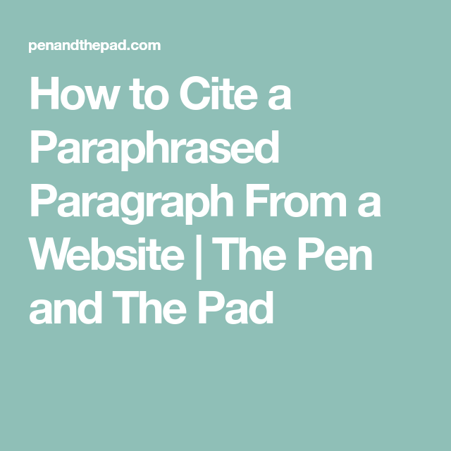 How To Cite A Paraphrased Paragraph From Website The Pen And Pad Homeschool Help Paraphrase
