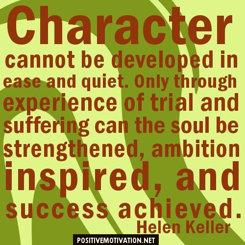 Character cannot be developed in ease and quiet only through character cannot be developed in ease and quiet only through experience of trial and suffering obstacle quotescharacter developmenthelen keller altavistaventures Image collections