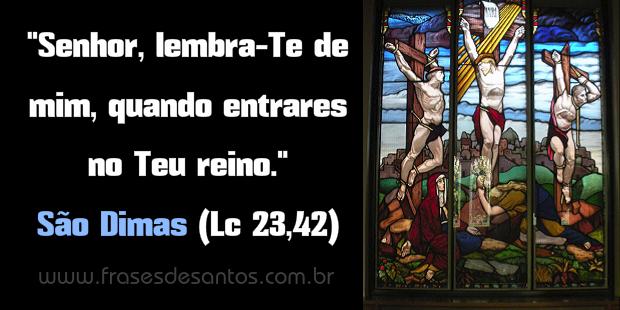 """""""Senhor, lembra-Te de mim quando entrares no Teu reino."""" São Dimas #reino #salvação #paraíso #SãoDimas"""