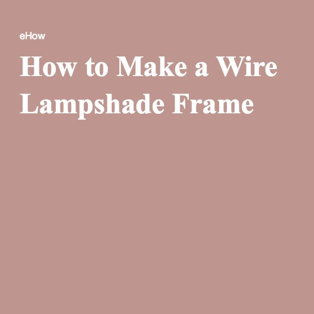 How to make a wire lampshade frame wire lampshade household items how to make a wire lampshade frame keyboard keysfo Image collections