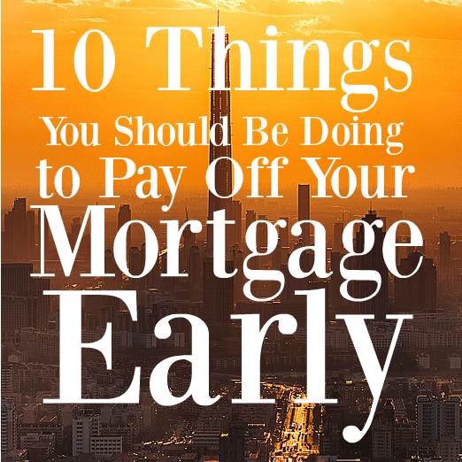 10 Things You Should Be Doing To Pay Off Your Mortgage Early And The 1 Thing You Shouldn T Do Mba Sahm Pay Off Mortgage Early Mortgage Amortization Mortgage Loan Calculator