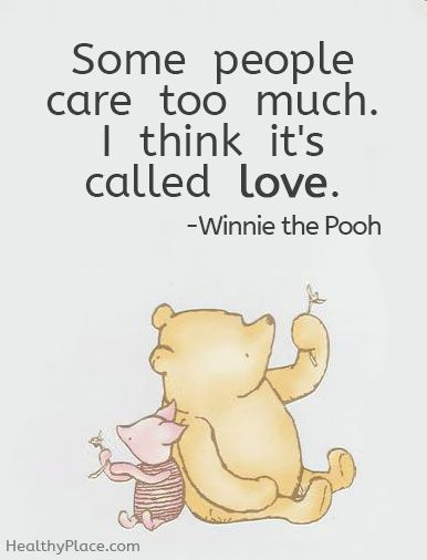 Positive Quote: Some people care too much. I think it´s called love. www.HealthyPlace.com