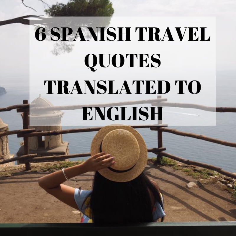 6 Spanish Travel Quotes Translated to English | Travel ...