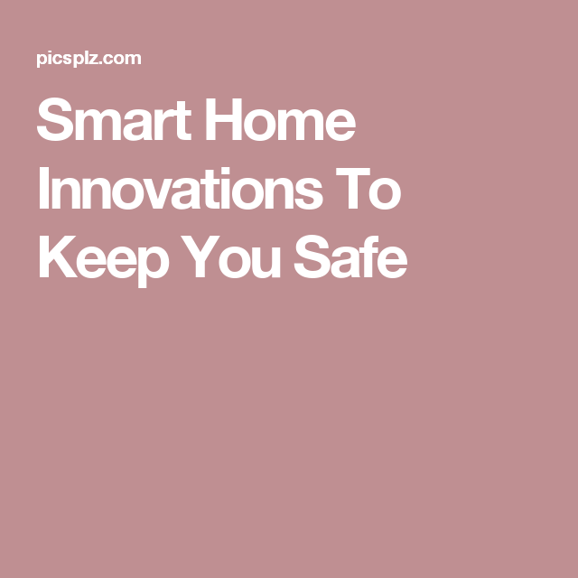 Smart Home Innovations To Keep You Safe