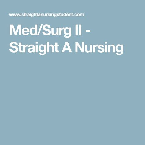 Med/Surg II - Straight A Nursing nurse Pinterest School