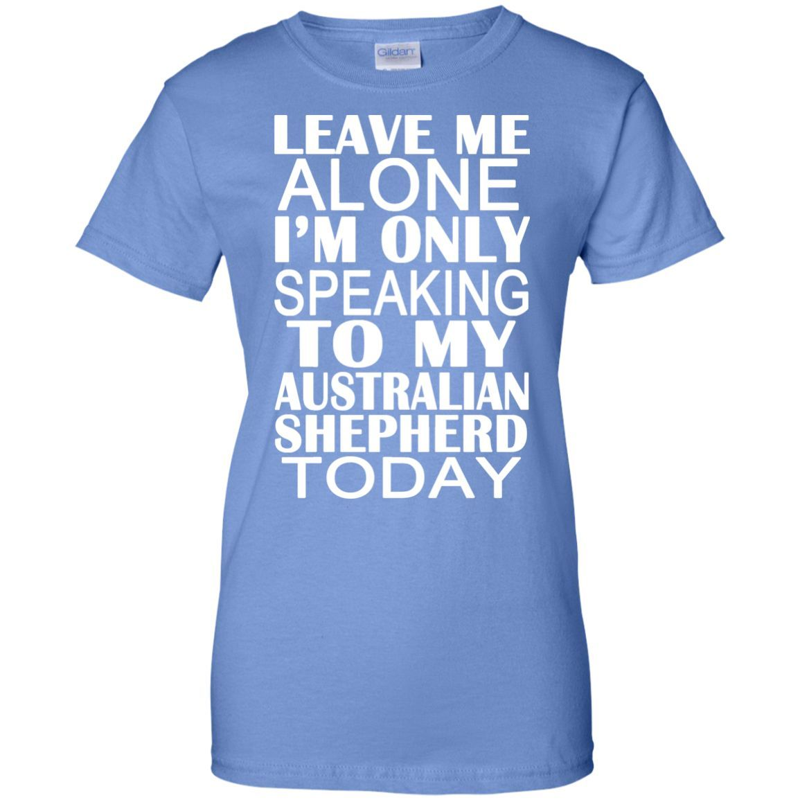 Leave Me Alone Im Only Speaking To My Australian Shepherd Today Ladies Tees