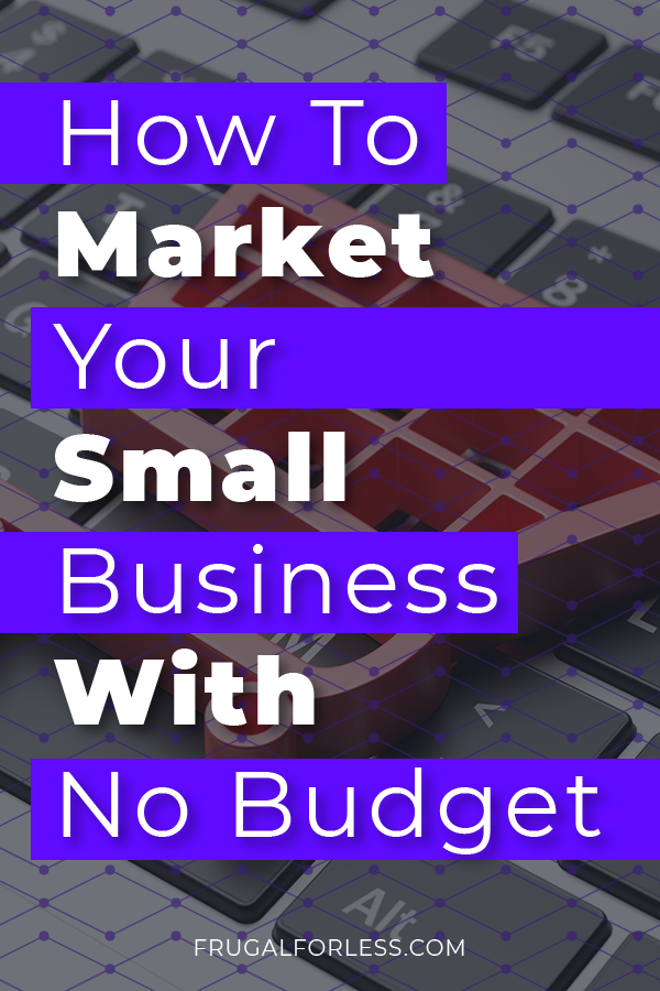 How To Market Your Small Business With No Budget (With