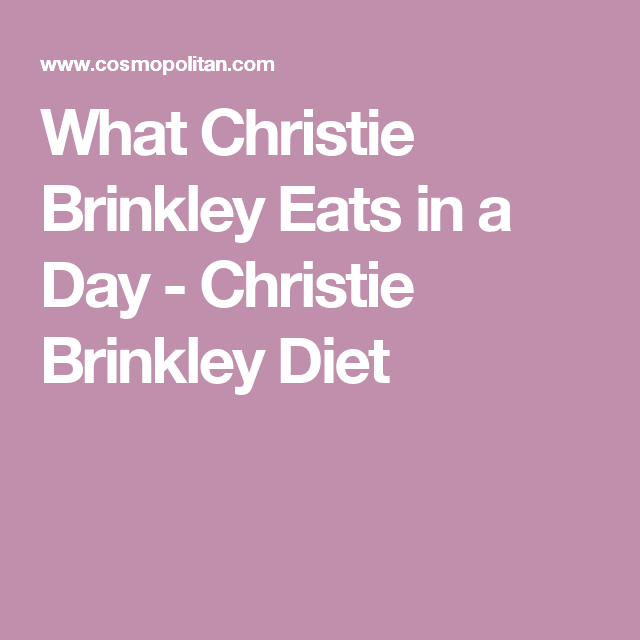 Heres Exactly What Christie Brinkley Eats In A Day To Make 63 Look