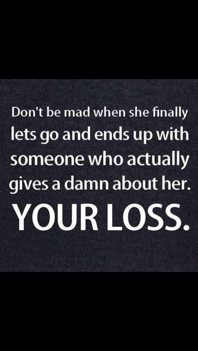 When she gives up.  Your loss