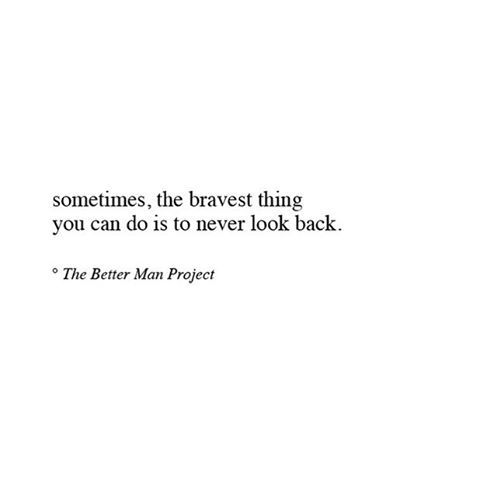 sometimes, the bravest thing you can do is to never look back #quote #