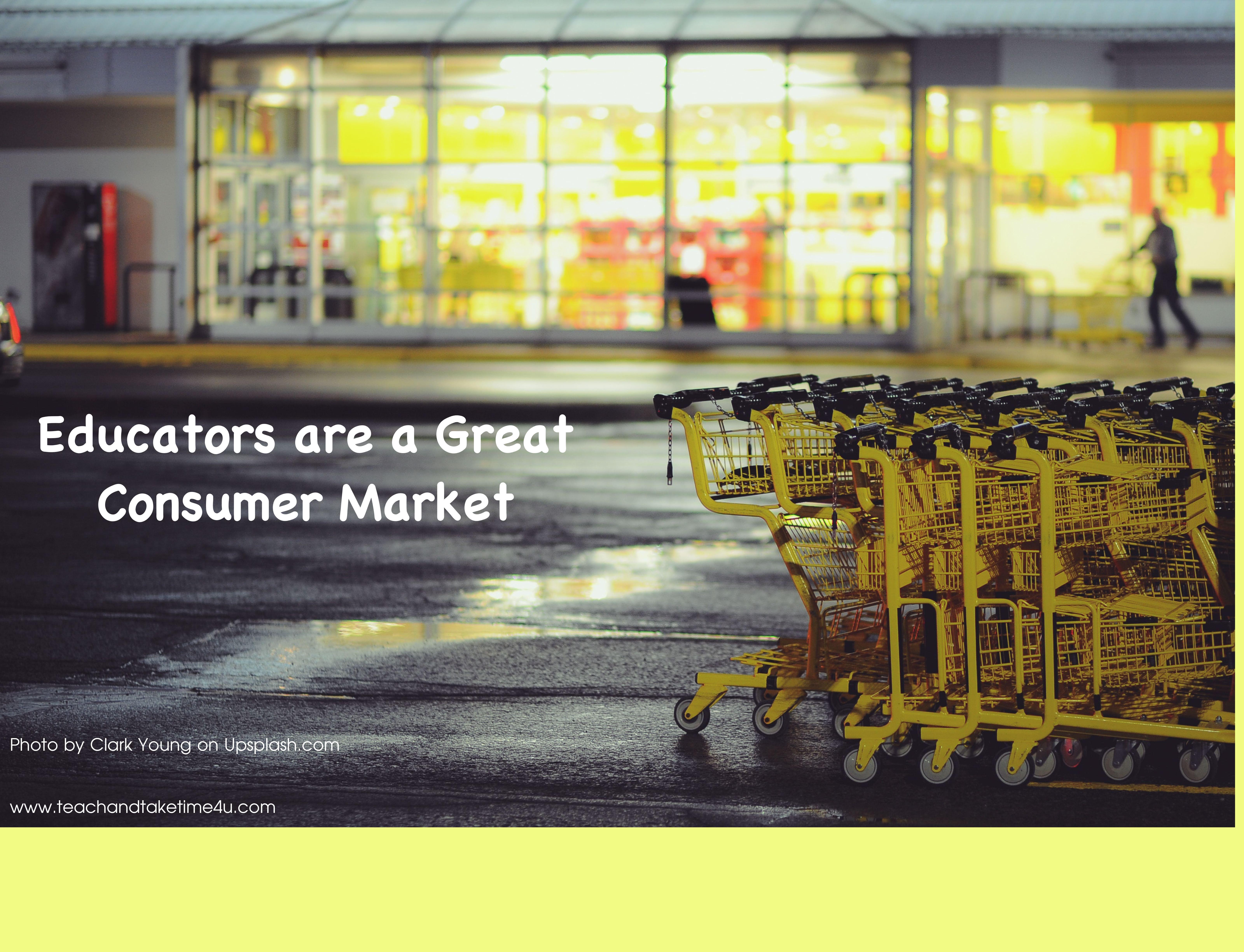 Educators are a Great Consumer Market Consumer marketing