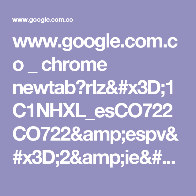 www.google.com.co _ chrome newtab?rlz=1C1NHXL_esCO722CO722&espv=2&ie=UTF-8