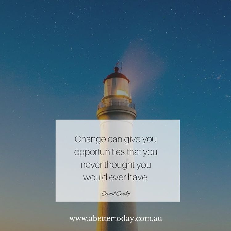 """""""Change can give you opportunities that you never thought you would ever have.""""   - Carol Cooke"""