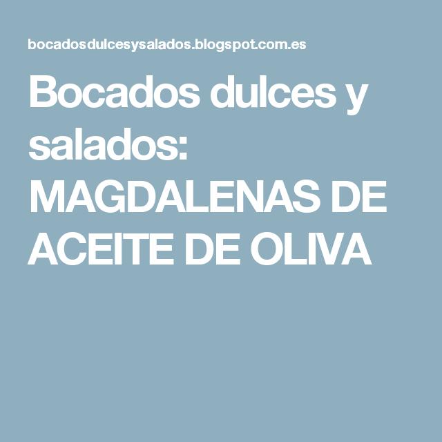Bocados dulces y salados: MAGDALENAS DE ACEITE DE OLIVA
