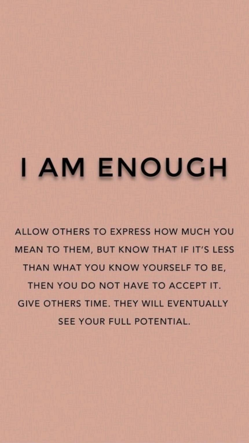 You are enough💥Don't believe what others have told you💥Your amazing!