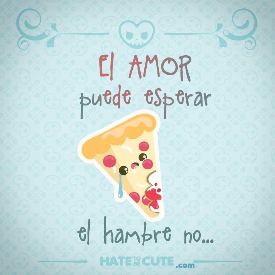 El Amor Puede Esperar El Hambre No Frases De Pizza