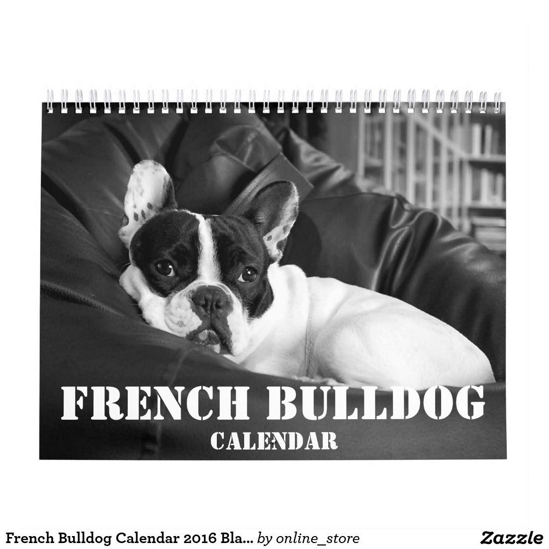 French Bulldog Calendar 2016 Black White Photos Zazzle Com Bulldog French Bulldog French Bulldog Blue