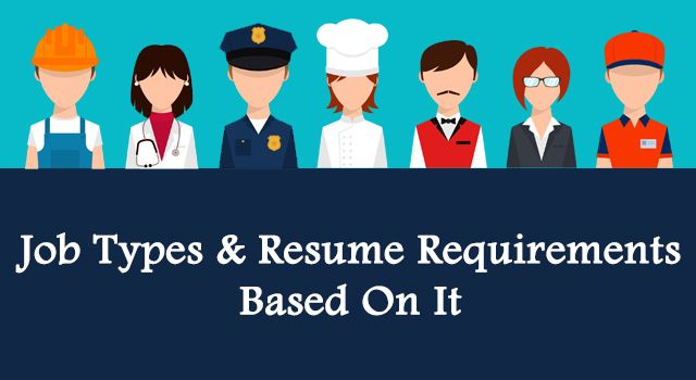 Job Types and Resume Requirements Based On It! Resume writing - resume requirements