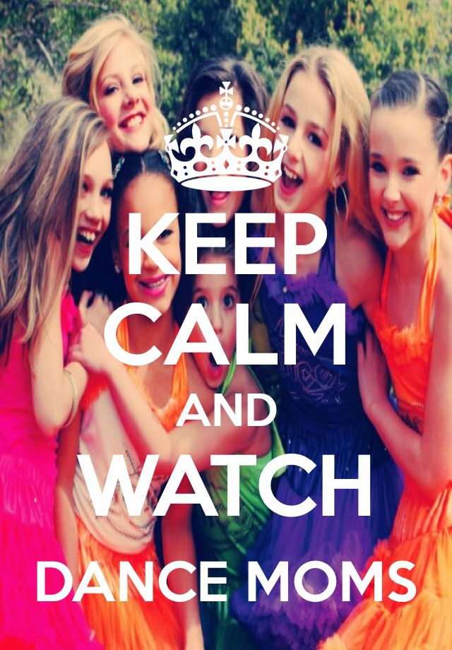 keep calm and watch dance moms my keep calm posters