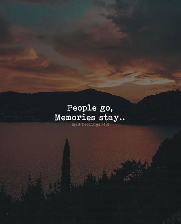 Inspirational Positive Quotes :People go. Memories stay.
