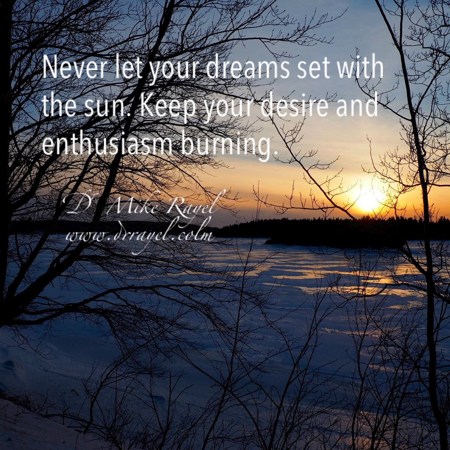 Never let your dreams set with the sun. Keep your desire and enthusiasm burning. #inspirational #motivational