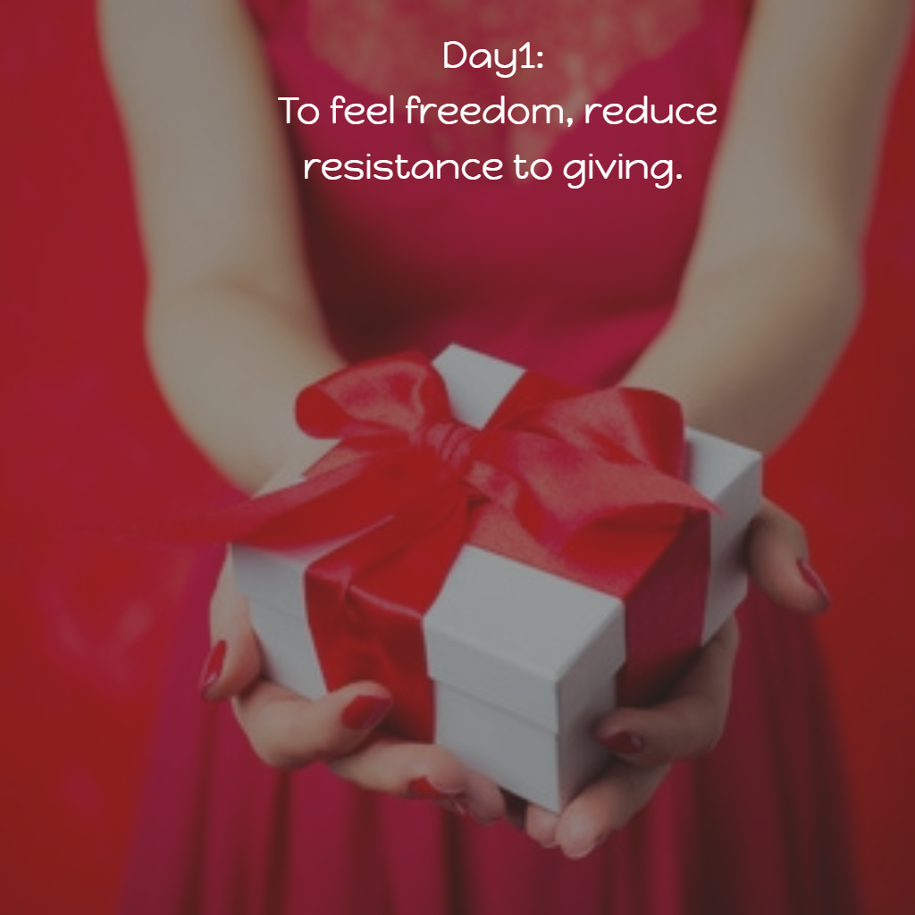 7 Ways to freely give: To feel freedom, for 1 day reduce resistance to giving. #freelygiving