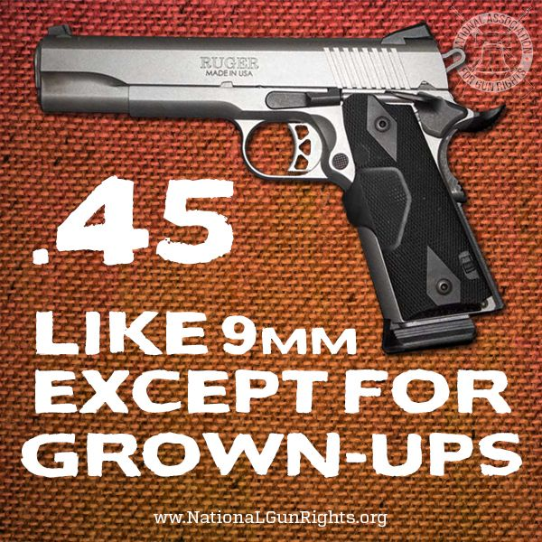 .45 like 9mm, except for grown-ups