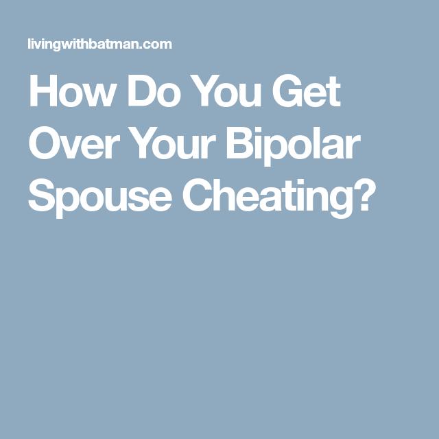 Bipolar spouse cheating
