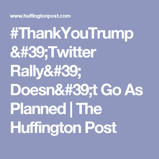 #ThankYouTrump 'Twitter Rally' Doesn't Go As Planned