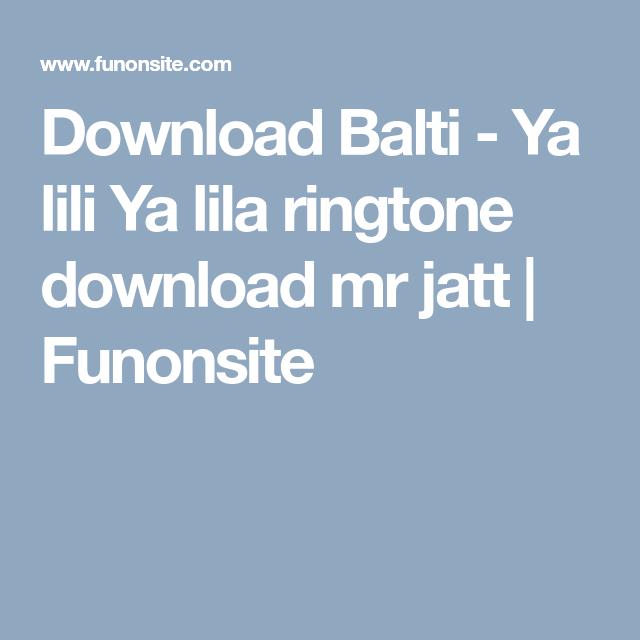 Download Balti Ya Lili Ya Lila Ringtone Download Mr Jatt Funonsite Ringtone Download Download Balti