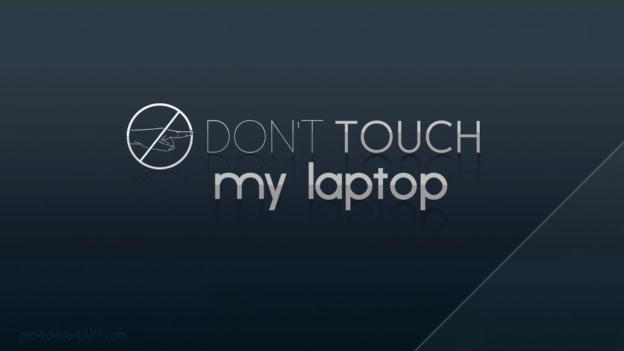 Don T Touch My Computer Wallpaper Dont Touch Touch Me Computer Wallpaper