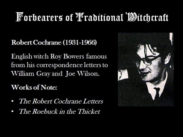 For more information and resources on Robert Cochrane and the traditions that stem from his teachings, please see the article: Cochrane-Based Witchcraft Traditions