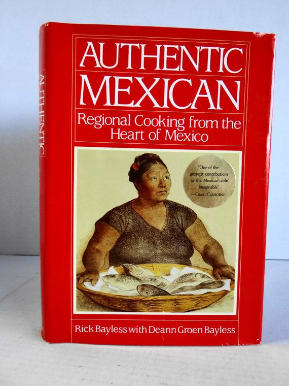 """Vintage 1987 """"Authentic Mexican Regional Cooking from the Heart of Mexico"""" Hardcover Book By Deann Groen Bayless and Rick Bayless"""
