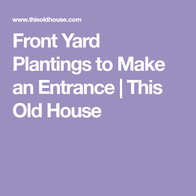 How To Design An Entry Garden Front Yard Amazing Gardens Front Yard Landscaping