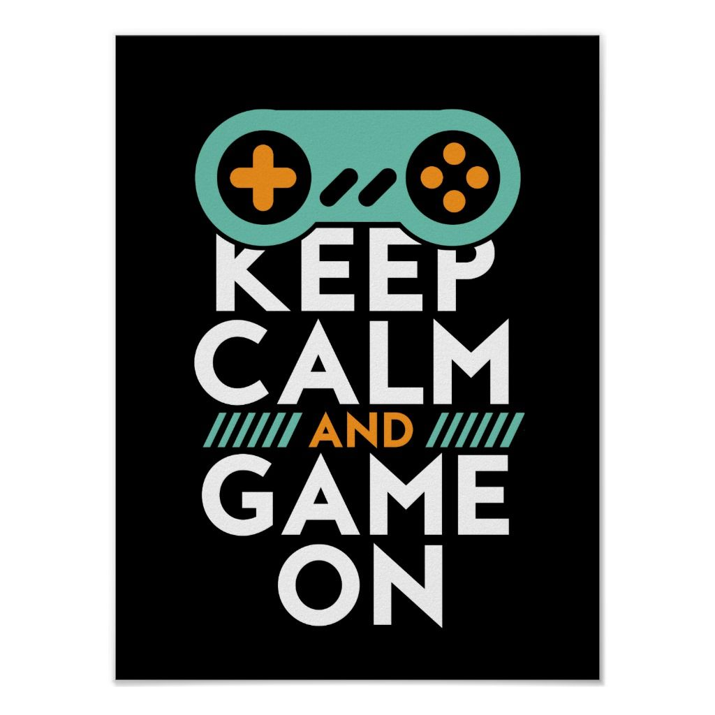 Keep Calm Game On Poster For Video Games Geek Zazzle Com Video