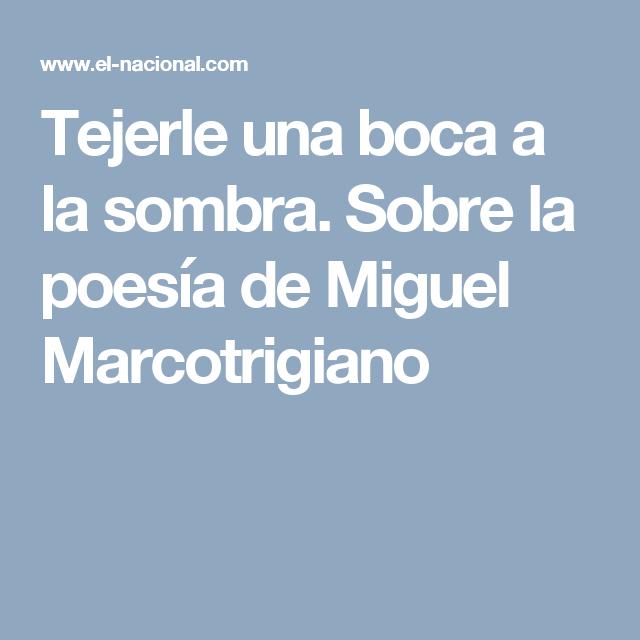 Tejerle una boca a la sombra. Sobre la poesía de Miguel Marcotrigiano