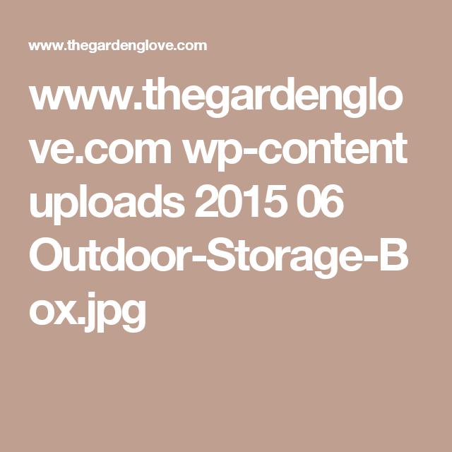 www.thegardenglove.com wp-content uploads 2015 06 Outdoor-Storage-Box.jpg