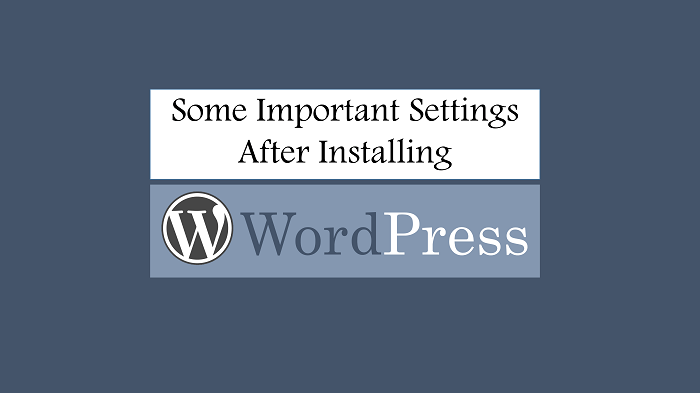 Some Most Important Settings After Installing Wordpress