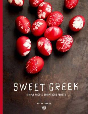 Sweet Greek : Simple Food : Sumptuous Feasts - Kathy Tsaples