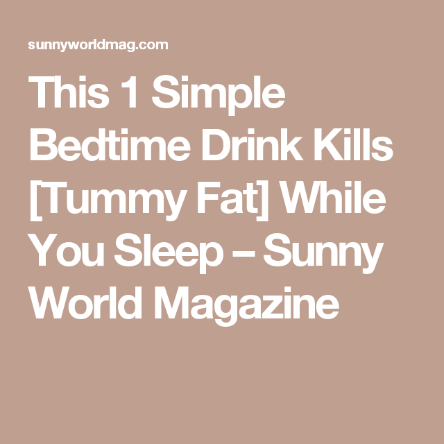 This 1 Simple Bedtime Drink Kills [Tummy Fat] While You Sleep – Sunny World Magazine