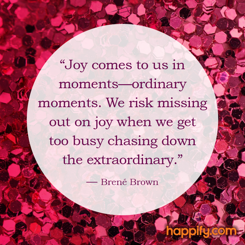 Find Joy in the Ordinary - Brene Brown