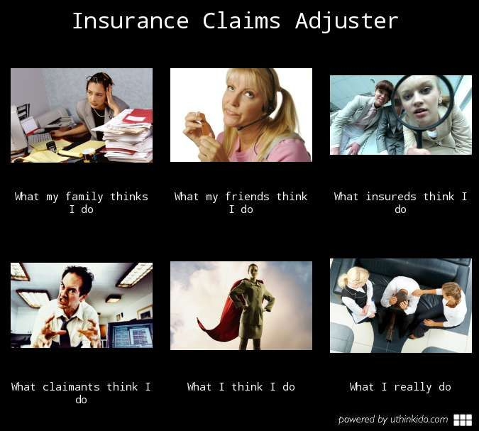 Insurance Claims Adjuster What People Think I Do What I Really Do Meme Image Uthinkido Com Work Humor Insurance Humor Humor