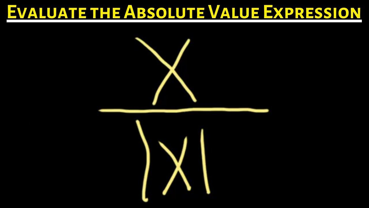 Evaluate The Absolute Value Expression X X If X Is Not Equal To Zero Absolute Value Math Videos Expressions