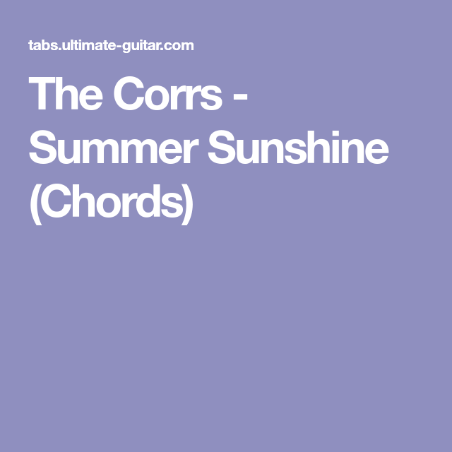 The Corrs Summer Sunshine Chords Music Pinterest Sunshine