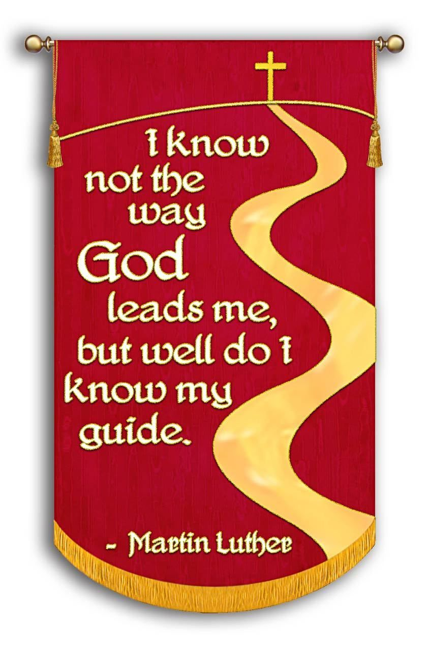 Martin Luther I Know Not The Way God Leads Me But Know My Guide Reformation 500 Church Banner Church Banners Designs Church Banners Reformation Day