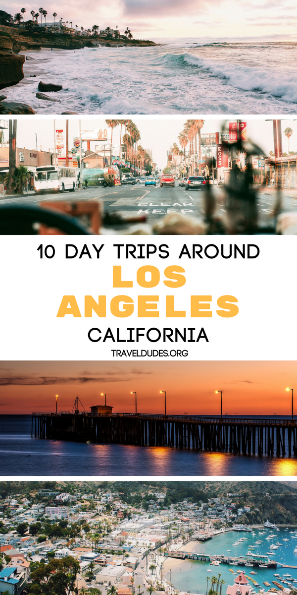 10 Different Day Trip Ideas Around Los Angeles California Travel Guide Los Angeles Travel Guide La Travel Guide