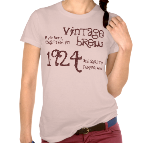 90th Birthday Gift 1924 or Any Year Vintage Brew Tee Shirt http://www.zazzle.com/jaclinart/gifts?cg=196103479923841367  Jaclinart Custom Birthday Tees, All Years:  http://www.zazzle.com/jaclinart/gifts?cg=196265491402248425  #1924 #jaclinart #birthday #tees #vintage #brew #beer #custom #personalized #customized