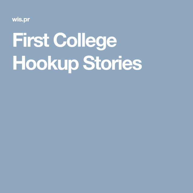 great college hookup stories