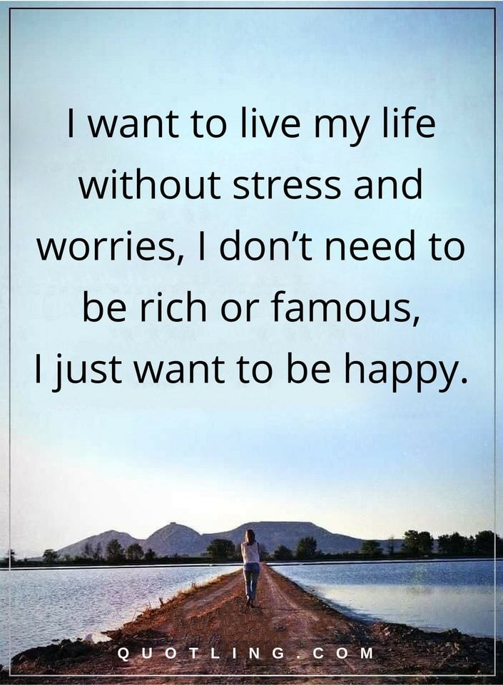 thoughtful quotes i want to live my life without stress and worries
