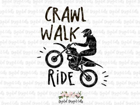 Crawl Walk Ride SVG, Dirt Bike Iron-on, Dirty Bike Cutting